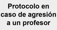 Protocolo de actuación ante agresiones al profesorado