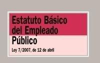 Estatuto Básico del Empleado Público. Ley 7/2007 de 12 de abril