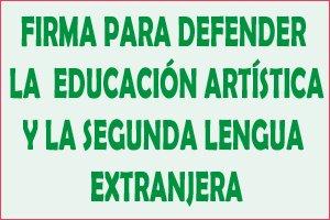 Firma para defender la Educación Artística y la Segunda Lengua Extranjera