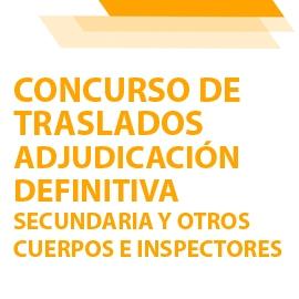 CONCURSO DE TRASLADOS: Adjudicación definitiva de Secundaria y Otros Cuerpos e Inspectores/as